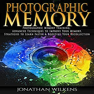 Photographic Memory Training, Advanced Techniques to Improve Your Memory & Strategies to Learn Faster                   By:                                                                                                                                 Jonathan Wilkens                               Narrated by:                                                                                                                                 Barry Shannon                      Length: 1 hr and 7 mins     6 ratings     Overall 4.0