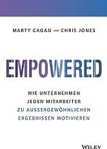 Empowered: Wie Unternehmen normale Mitarbeiter zu außergewöhnlichen Ergebnissen motivieren