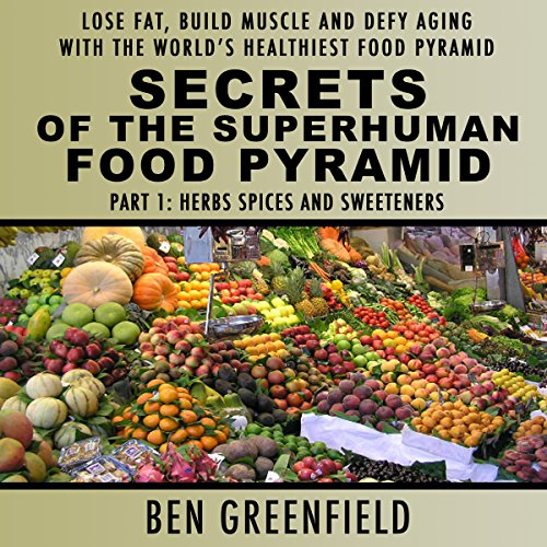 Secrets of the Superhuman Food Pyramid, Part 1: Herbs, Spices and Sweeteners audiobook cover art