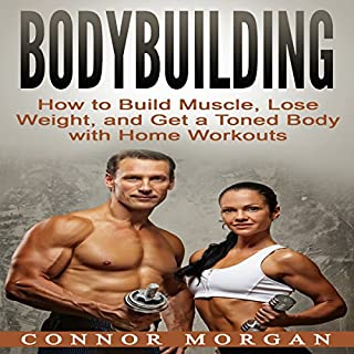 Bodybuilding     How to Build Muscle, Lose Weight, and Get a Toned Body with Home Workouts              By:                                                                                                                                 Connor Morgan                               Narrated by:                                                                                                                                 John Shelton                      Length: 39 mins     4 ratings     Overall 4.5