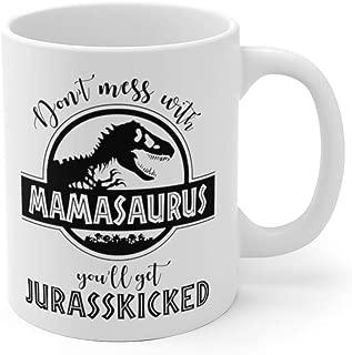 LFH Mamasaurus Mug, Don't Mess with Mamasaurus You'll Get Jurasskicked Mamasaurus Mug