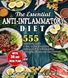 The Essential Anti-Inflammatory Diet: 555 Affordable, Quick & Easy Anti-Inflammatory Recipes to Fight Inflammation, Preventing Disease and Stay Healthy with 30-Day Diet Meal Plan