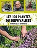 Les 100 plantes du survivaliste: Nourrir, guérir, construire (Survie) (French Edition)