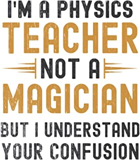 Im a Physics Teacher, Not a Magician, but Understand, your Confusion : Funny Notebook Gift for Physics Teachers: Funny Bla...