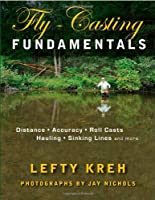 Fly-Casting Fundamentals: Distance, Accuracy, Roll Casts, Hauling, Sinking Lines and More by Lefty Kreh(2011-12-08)