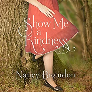 Show Me a Kindness                   By:                                                                                                                                 Nancy Brandon                               Narrated by:                                                                                                                                 Shannon McManus,                                                                                        Bahni Turpin,                                                                                        Will Damron,                   and others                 Length: 7 hrs and 57 mins     24 ratings     Overall 4.3