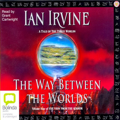 The Way Between Worlds     The View from the Mirror Quartet, Book 4              By:                                                                                                                                 Ian Irvine                               Narrated by:                                                                                                                                 Grant Cartwright                      Length: 22 hrs and 43 mins     67 ratings     Overall 4.2