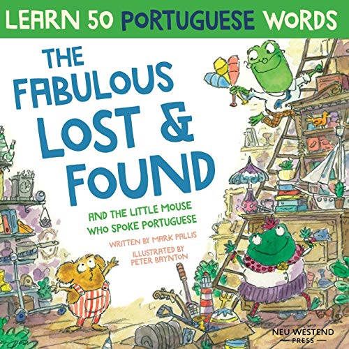 The Fabulous Lost & Found and the little mouse who spoke Portuguese: Laugh as you learn 50 Portuguese words with this fun, heartwarming bilingual ... bilingual English Portuguese book for kids