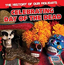 Celebrating Day of the Dead (The History of Our Holidays)