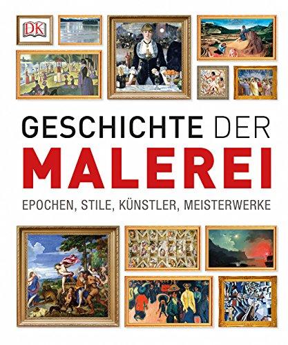 Geschichte der Malerei: Epochen, Stile, Künstler, Meisterwerke