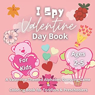 I Spy Valentine's Day Book for Kids Ages 2-5: A Valentine Themed Alphabet Guessing Game & Coloring Book for Toddlers & Pre...
