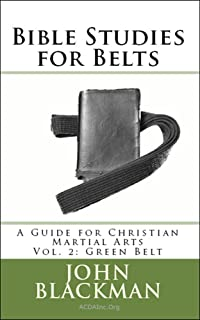 Bible Studies for Belts: A Guide for Christian Martial Arts Vol. 2: Green Belt (Christian Martial Arts Ministry Bible Studies)