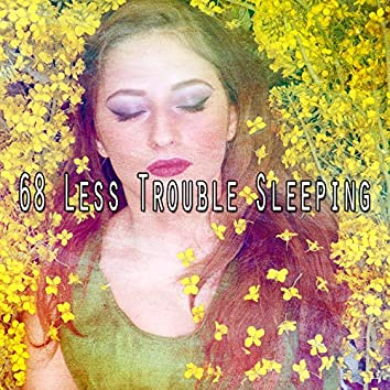 68 Less Trouble Sleeping
