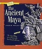 The Ancient Maya (True Book: Ancient Civilizations)