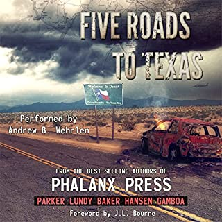 Five Roads to Texas     A Phalanx Press Collaboration              By:                                                                                                                                 W.J. Lundy,                                                                                        Brian Parker,                                                                                        Rich Baker,                   and others                          Narrated by:                                                                                                                                 Andrew B. Wehrlen                      Length: 12 hrs and 23 mins     173 ratings     Overall 4.2