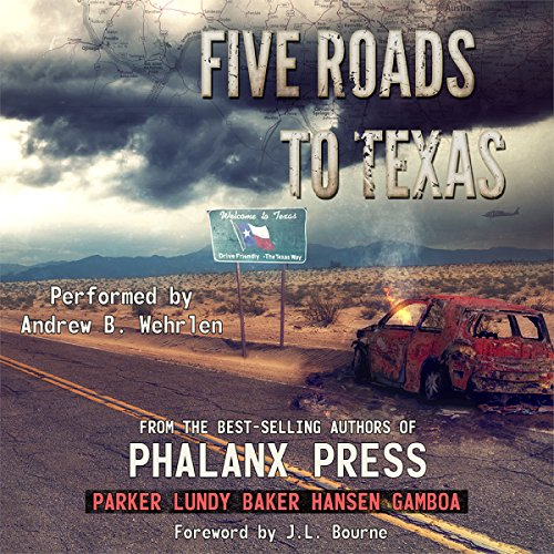 Five Roads to Texas     A Phalanx Press Collaboration              By:                                                                                                                                 W.J. Lundy,                                                                                        Brian Parker,                                                                                        Rich Baker,                   and others                          Narrated by:                                                                                                                                 Andrew B. Wehrlen                      Length: 12 hrs and 23 mins     174 ratings     Overall 4.2