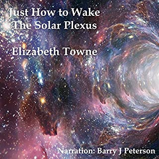 Just How to Wake the Solar Plexus                   By:                                                                                                                                 Elizabeth Towne                               Narrated by:                                                                                                                                 Barry J Peterson                      Length: 48 mins     1 rating     Overall 5.0