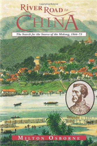 River Road to China: The Search for the Sources of the Mekong, 1866-73