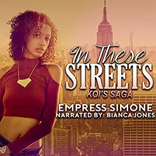 In These Streets     Koi's Saga              By:                                                                                                                                 Empress Simone                               Narrated by:                                                                                                                                 Bianca Jones                      Length: 4 hrs and 1 min     5 ratings     Overall 4.0