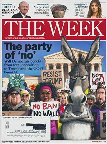 The Week magazine February 17 2017 The Party of no. Will Democrats Benefit From total opposition to Trump and the GOP?
