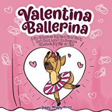 Valentina Ballerina: A Fun Valentine's Day Read Aloud Story Book About Love - An Awesome Valentine's Day Gift for Kids