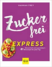 Zuckerfrei express: Extraschnell und supereinfach – 81 Bli