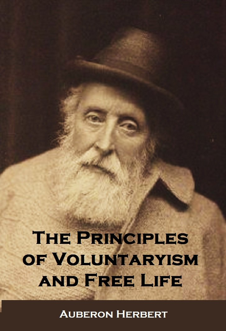The Principles  of Voluntaryism and Free Life The Principles  of Voluntaryism and Free Life (1897)