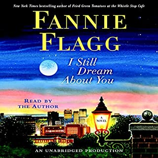 I Still Dream About You     A Novel              By:                                                                                                                                 Fannie Flagg                               Narrated by:                                                                                                                                 Fannie Flagg                      Length: 10 hrs and 29 mins     757 ratings     Overall 4.1