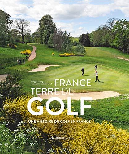 France, terre de golf : Une histoire du golf en France