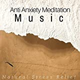 Anti Anxiety Meditation Music - Supplement for Natural Stress Relief With...