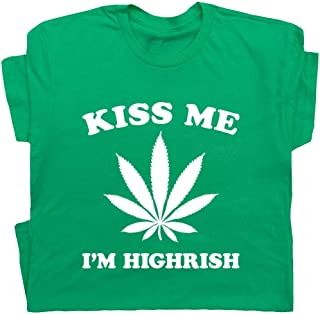 Kiss Me I`m Highrish T Shirt Irish Funny Marijuana Tee Graphic Pot Leaf Logo 420 St Patricks Day Stoner Mens Womens
