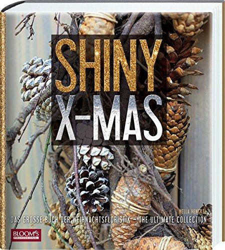 Shiny X-Mas: Das große Buch der Weihnachtsfloristik
