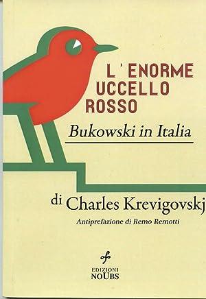 Lenorme uccello rosso: Bukowski in Italia