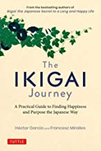 The Ikigai Journey: A Practical Guide to Finding Happiness and Purpose the Japanese Way