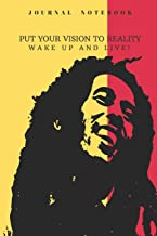 JOURNAL NOTEBOOK   PUT YOUR VISION TO REALITY WAKE UP AND LIVE: Bob Marley Quotes
