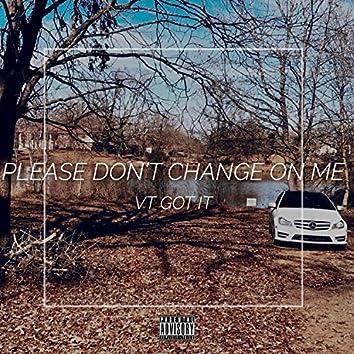 Please Don't Change on Me