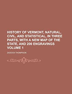 History of Vermont, Natural, Civil, and Statistical, in Three Parts, with a New Map of the State, and 200 Engravings Volume 1
