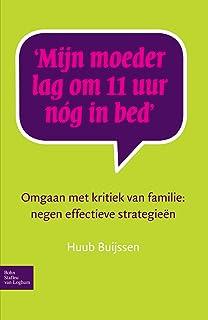 Mijn moeder lag om 11 uur nóg in bed: Omgaan met kritiek van familie: negen effectieve strategieën (Dutch Edition)