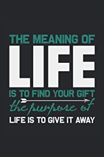 The meaning of life is to find your gift the purpose of life is to give it away: Lined Notebook Journal ToDo Exercise Book...