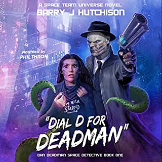 Dial D for Deadman: A Space Team Universe Novel     Dan Deadman Space Detective              By:                                                                                                                                 Barry J. Hutchison                               Narrated by:                                                                                                                                 Phil Thron                      Length: 8 hrs and 8 mins     103 ratings     Overall 4.7