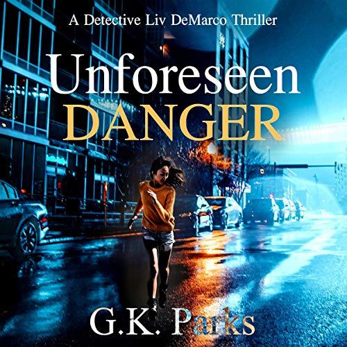 Unforeseen Danger Audiobook By G.K. Parks cover art