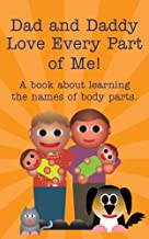 Dad and Daddy Love Every Part of Me!: A book about learning the names of body parts. (Books Just For Us 3)