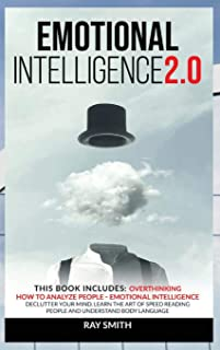 Emotional Intelligence 2.0: This Book Includes: Emotional Intelligence, How to Analyze People, Overthinking: Declutter You...
