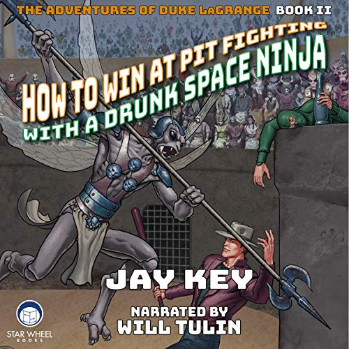 How to Win at Pit Fighting with a Drunk Space Ninja Audiobook By Jay Key cover art