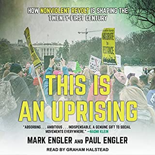 This Is an Uprising     How Nonviolent Revolt Is Shaping the Twenty-First Century              By:                                                                                                                                 Mark Engler,                                                                                        Paul Engler                               Narrated by:                                                                                                                                 Graham Halstead                      Length: 11 hrs and 28 mins     32 ratings     Overall 4.7