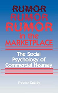 Rumor in the Marketplace: The Social Psychology of Commercial Hearsay