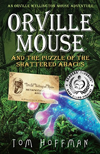 Orville Mouse and the Puzzle of the Shattered Abacus: An interdimensional mystery filled with magic, friendship, and adventure for advanced young readers (Orville Wellington Mouse Adventures Book 2)