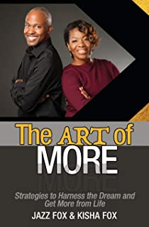 The Art of More: Strategies to Harness the Dream and Get More from Life