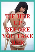 Tie Her Up Before You Take Her Five Bondage Erotica Shorts