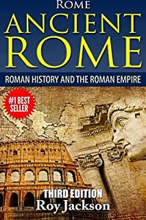 Rome: Ancient Rome: Roman History and The Roman Empire